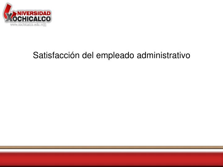 Satisfacción del empleado administrativo