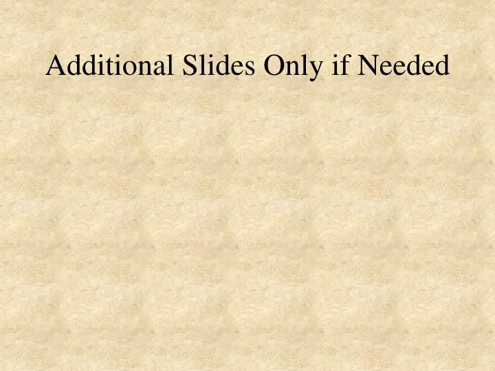 Additional Slides Only if Needed