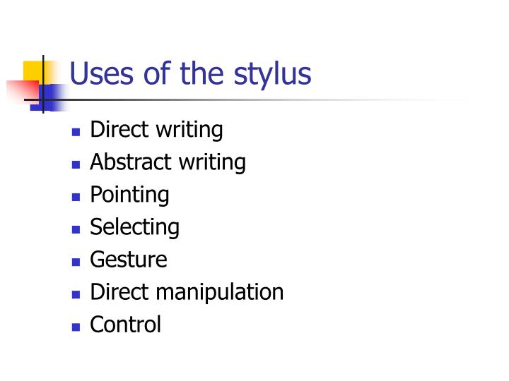 Uses of the stylus