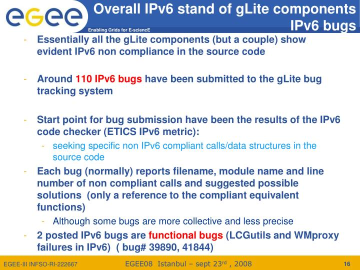 Essentially all the gLite components (but a couple) show evident IPv6 non compliance in the source code