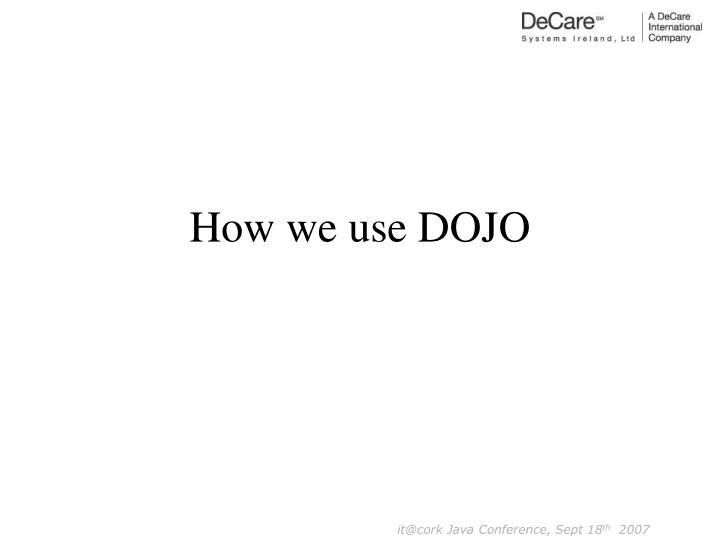 How we use DOJO