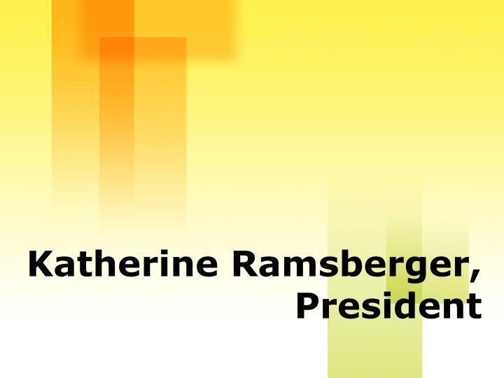 Katherine Ramsberger, President