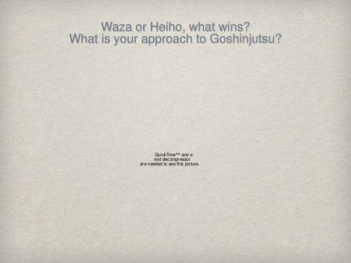 Waza or Heiho, what wins?