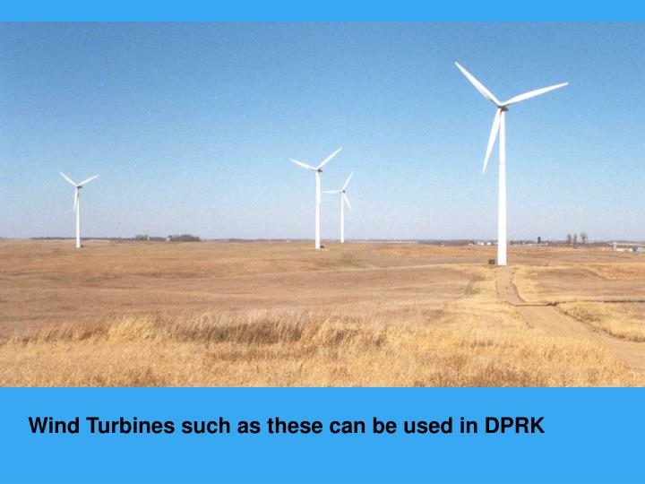 Wind Turbines such as these can be used in DPRK