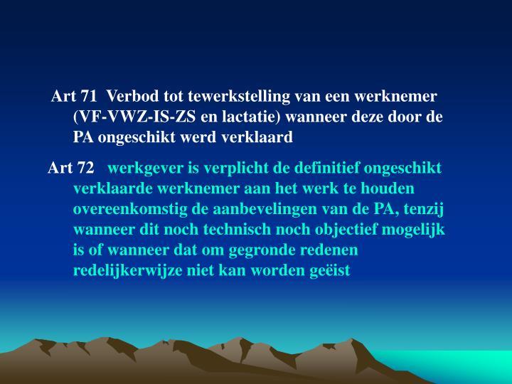Art 71  Verbod tot tewerkstelling van een werknemer (VF-VWZ-IS-ZS en lactatie) wanneer deze door de PA ongeschikt werd verklaard