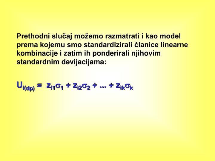Prethodni slučaj možemo razmatrati i kao model prema kojemu smo standardizirali članice linearne kombinacije i zatim ih ponderirali njihovim standardnim devijacijama: