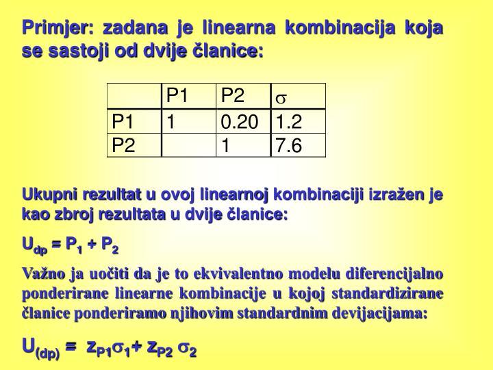 Primjer: zadana je linearna kombinacija koja se sastoji od dvije članice: