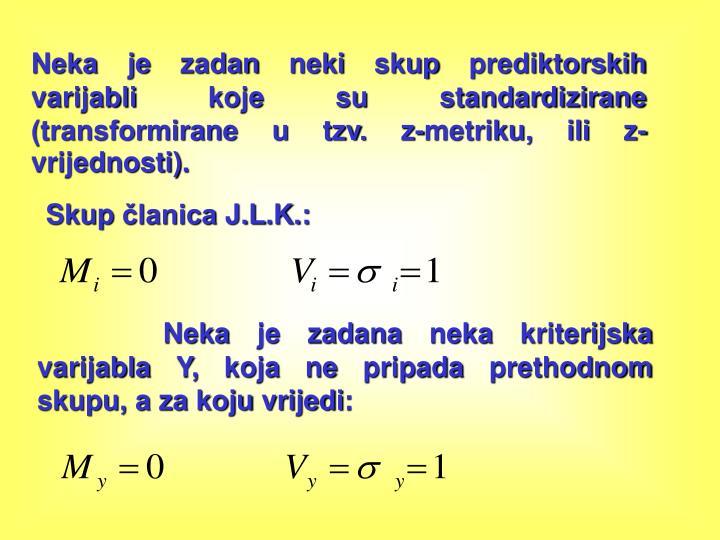 Neka je zadan neki skup prediktorskih varijabli koje su standardizirane (transformirane u tzv. z-metriku, ili z-vrijednosti).