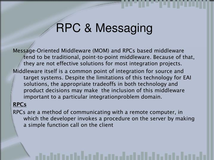 Message-Oriented Middleware (MOM) and RPCs based middleware tend to be traditional, point-to-point middleware. Because of that, they are not effective solutions for most integration projects.