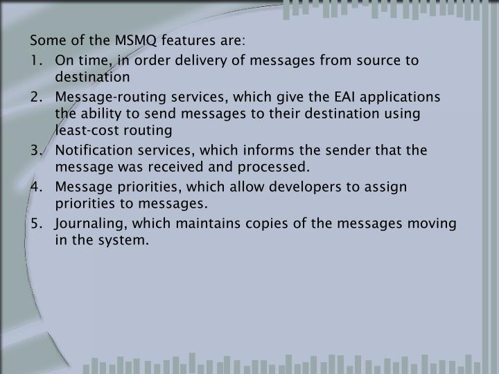 Some of the MSMQ features are: