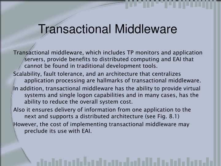 Transactional middleware, which includes TP monitors and application servers, provide benefits to distributed computing and EAI that cannot be found in traditional development tools.