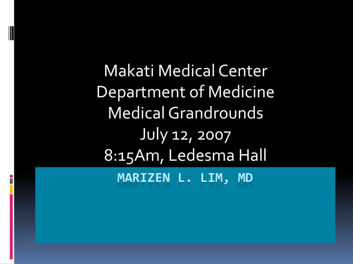 Makati medical center department of medicine medical grandrounds july 12 2007 8 15am ledesma hall