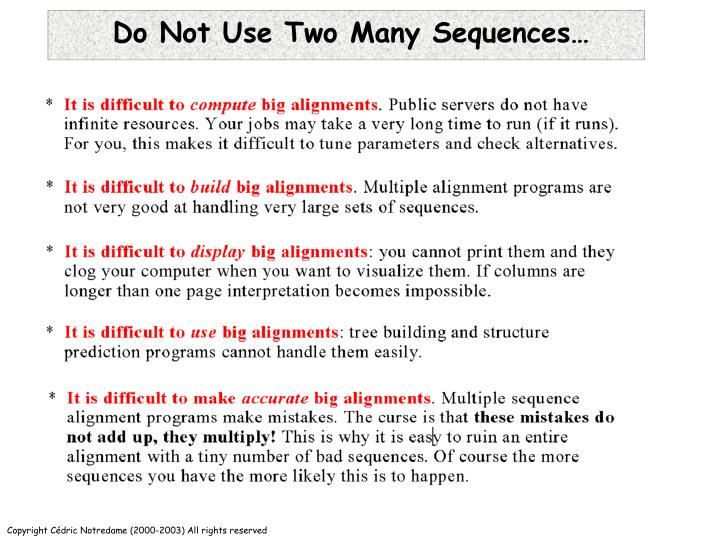 Do Not Use Two Many Sequences…