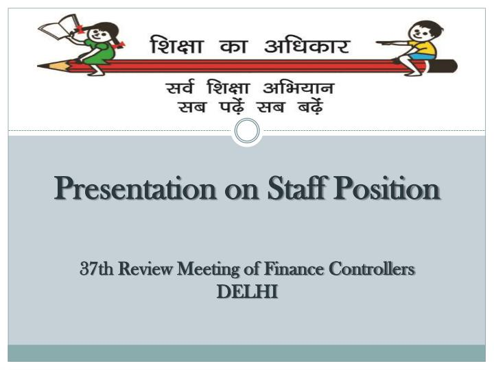 Presentation on staff position 37th review meeting of finance controllers delhi