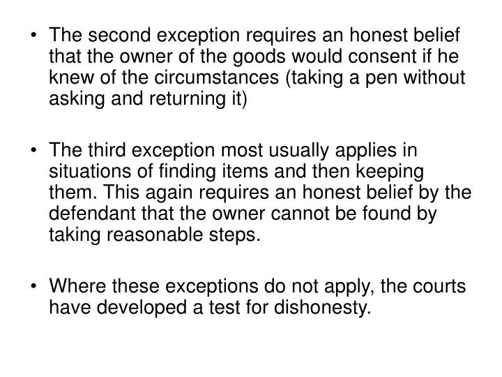 The second exception requires an honest belief that the owner of the goods would consent if he knew of the circumstances (taking a pen without asking and returning it)