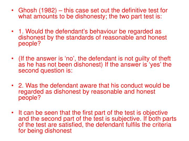 Ghosh (1982) – this case set out the definitive test for what amounts to be dishonesty; the two part test is: