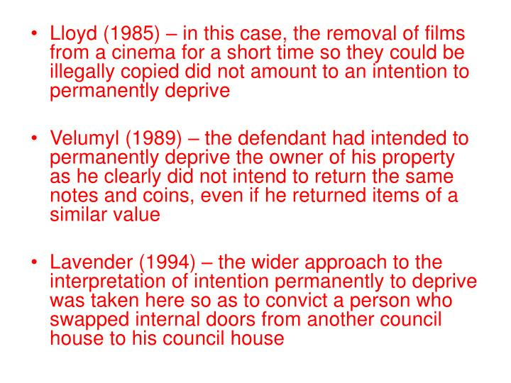 Lloyd (1985) – in this case, the removal of films from a cinema for a short time so they could be illegally copied did not amount to an intention to permanently deprive