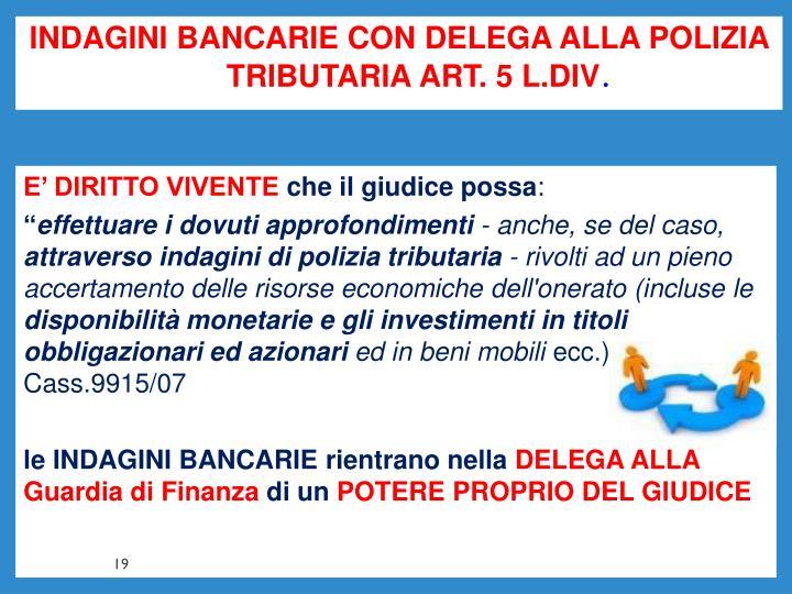 INDAGINI BANCARIE CON DELEGA ALLA POLIZIA TRIBUTARIA ART. 5 L.DIV