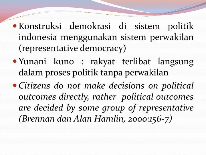 Konstruksi demokrasi di sistem politik indonesia menggunakan sistem perwakilan (representative democracy)