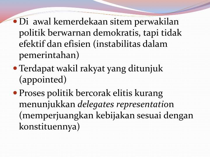 Di  awal kemerdekaan sitem perwakilan politik berwarnan demokratis, tapi tidak efektif dan efisien (instabilitas dalam pemerintahan)