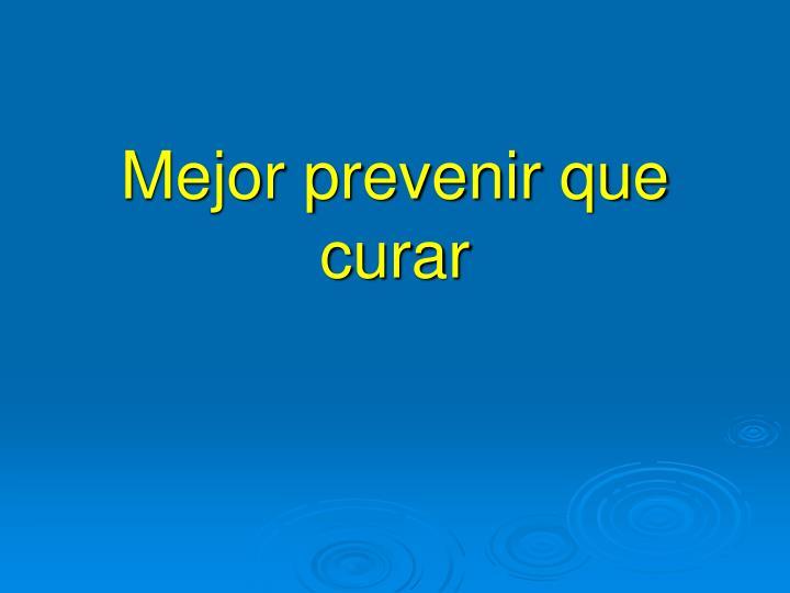 Mejor prevenir que curar