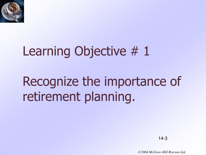Learning objective 1 recognize the importance of retirement planning