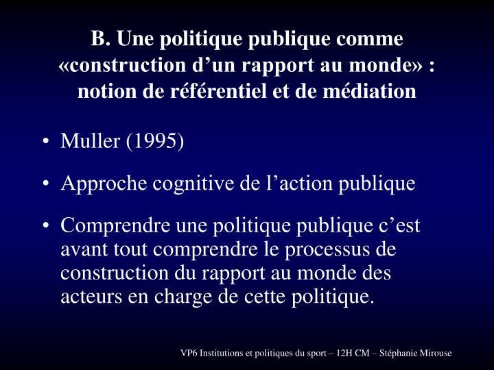 B. Une politique publique comme «construction d'un rapport au monde» : notion de référentiel et de médiation