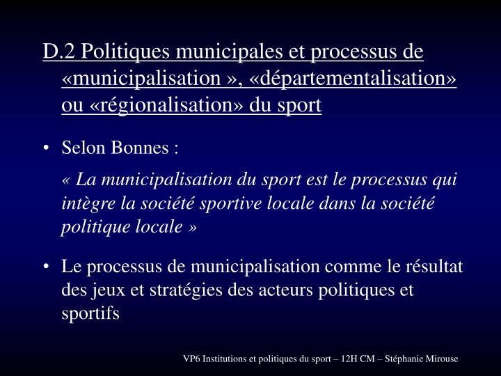 D.2 Politiques municipales et processus de «municipalisation », «départementalisation» ou «régionalisation» du sport