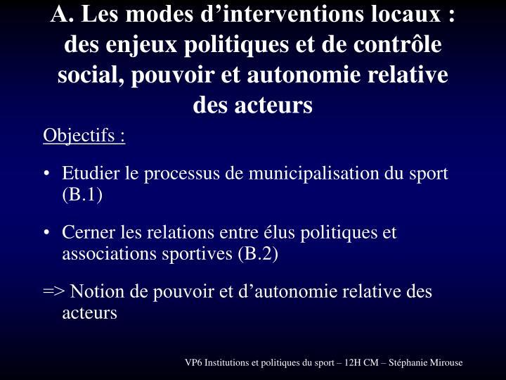 A. Les modes d'interventions locaux : des enjeux politiques et de contrôle social, pouvoir et autonomie relative des acteurs