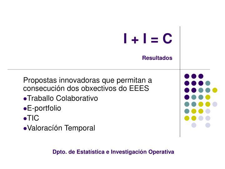 I + I = C
