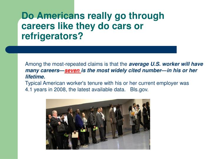 Do Americans really go through careers like they do cars or refrigerators?