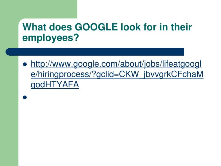 What does GOOGLE look for in their employees?