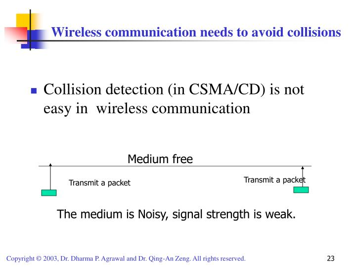 Collision detection (in CSMA/CD) is not easy in  wireless communication