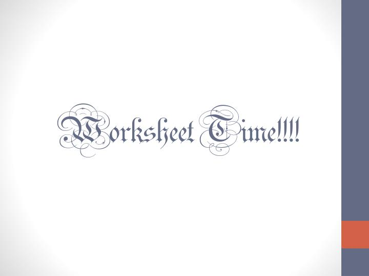 Worksheet Time!!!!