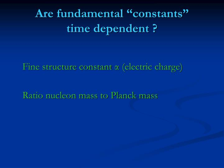 "Are fundamental ""constants"""