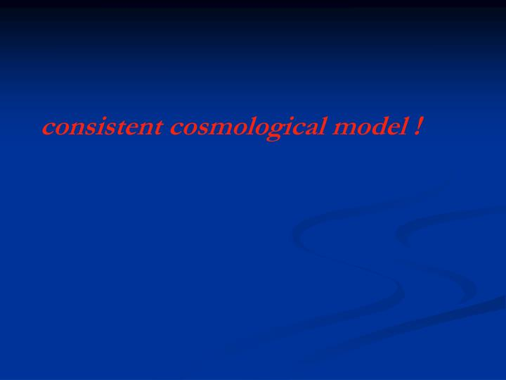 consistent cosmological model !