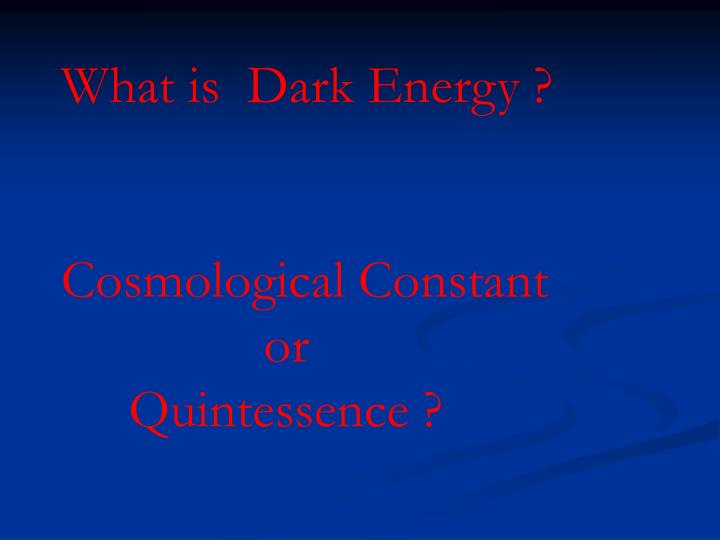 What is  Dark Energy ?