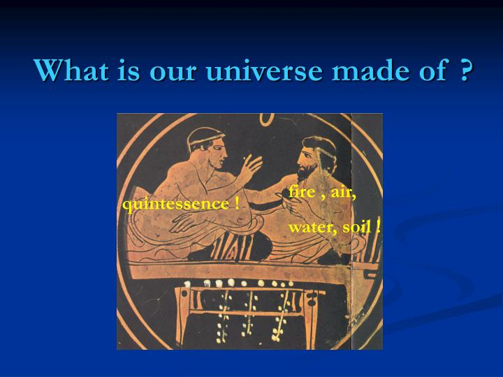 What is our universe made of