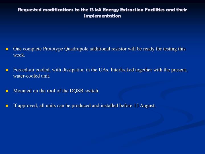 Requested modifications to the 13 kA Energy Extraction Facilities and their Implementation