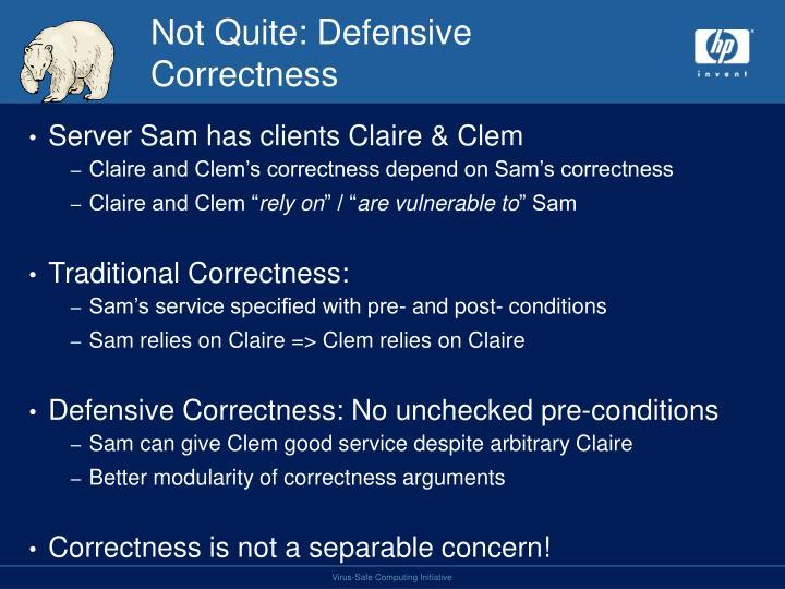 Not Quite: Defensive Correctness