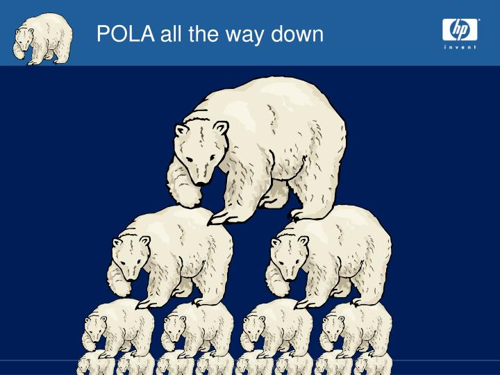 POLA all the way down