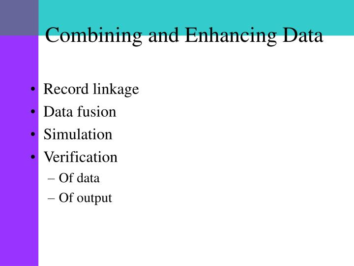 Combining and Enhancing Data