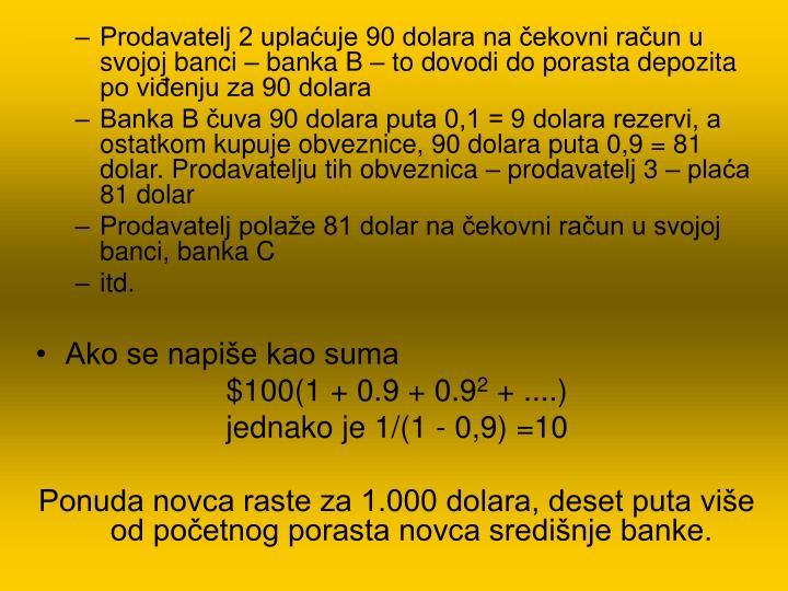 Prodavatelj 2 uplaćuje 90 dolara na čekovni račun u svojoj banci – banka B – to dovodi do porasta depozita po viđenju za 90 dolara