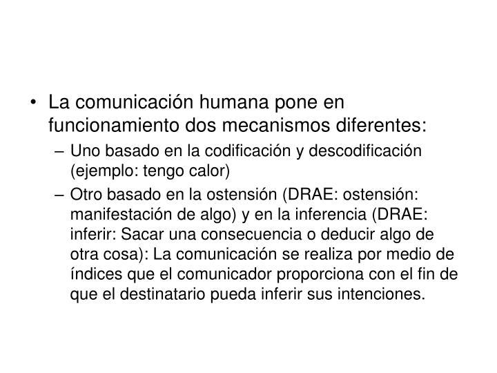 La comunicación humana pone en funcionamiento dos mecanismos diferentes: