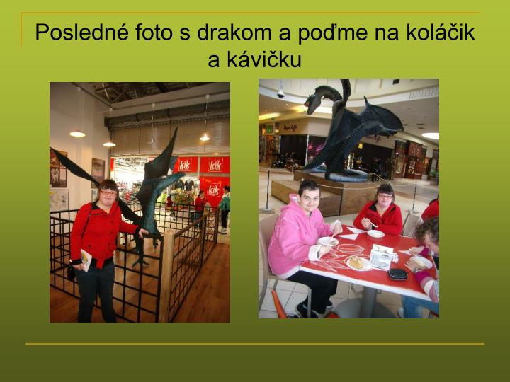 Posledné foto s drakom a poďme na koláčik a kávičku