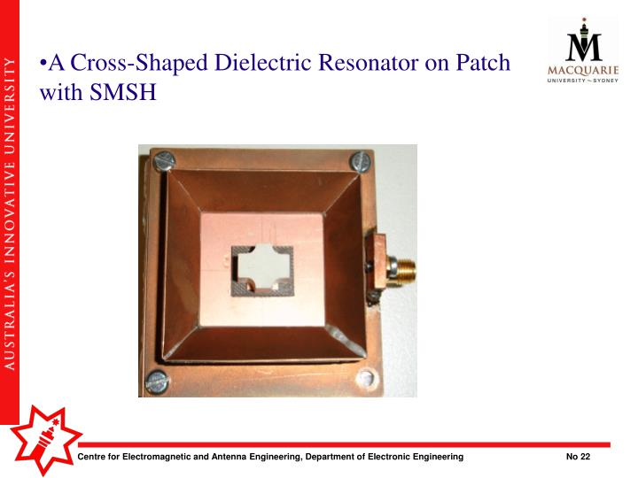 A Cross-Shaped Dielectric Resonator on Patch with SMSH