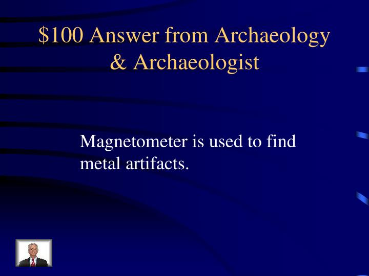 100 answer from archaeology archaeologist