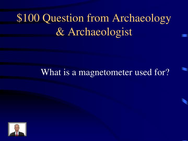 100 question from archaeology archaeologist