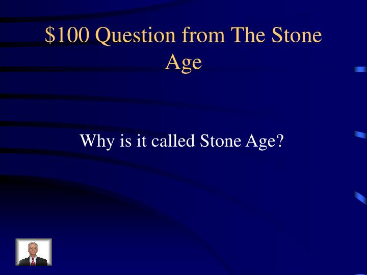 $100 Question from The Stone Age