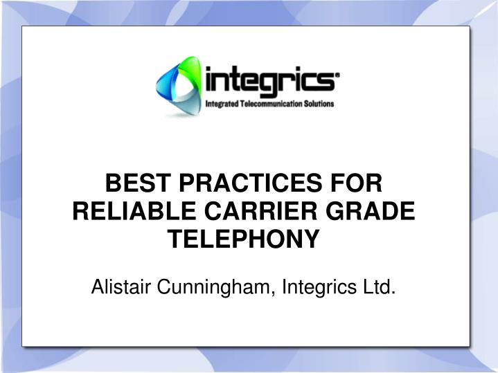 BEST PRACTICES FOR RELIABLE CARRIER GRADE TELEPHONY